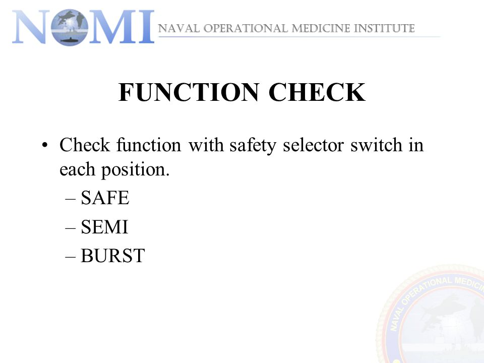 FUNCTION CHECK Check function with safety selector switch in each position. –SAFE –SEMI –BURST