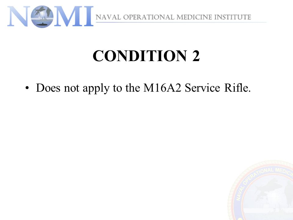 CONDITION 2 Does not apply to the M16A2 Service Rifle.