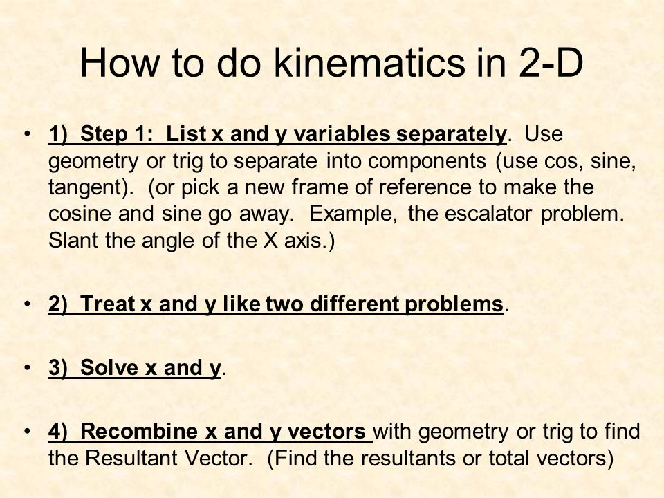 How to do kinematics in 2-D 1) Step 1: List x and y variables separately.