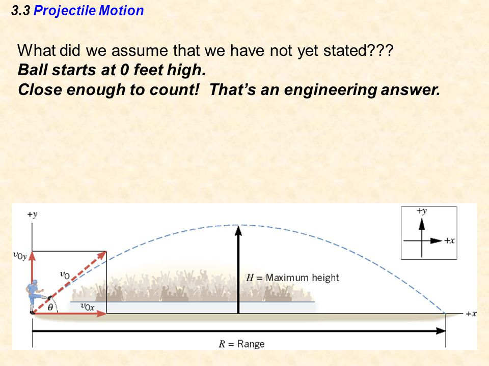 3.3 Projectile Motion What did we assume that we have not yet stated .