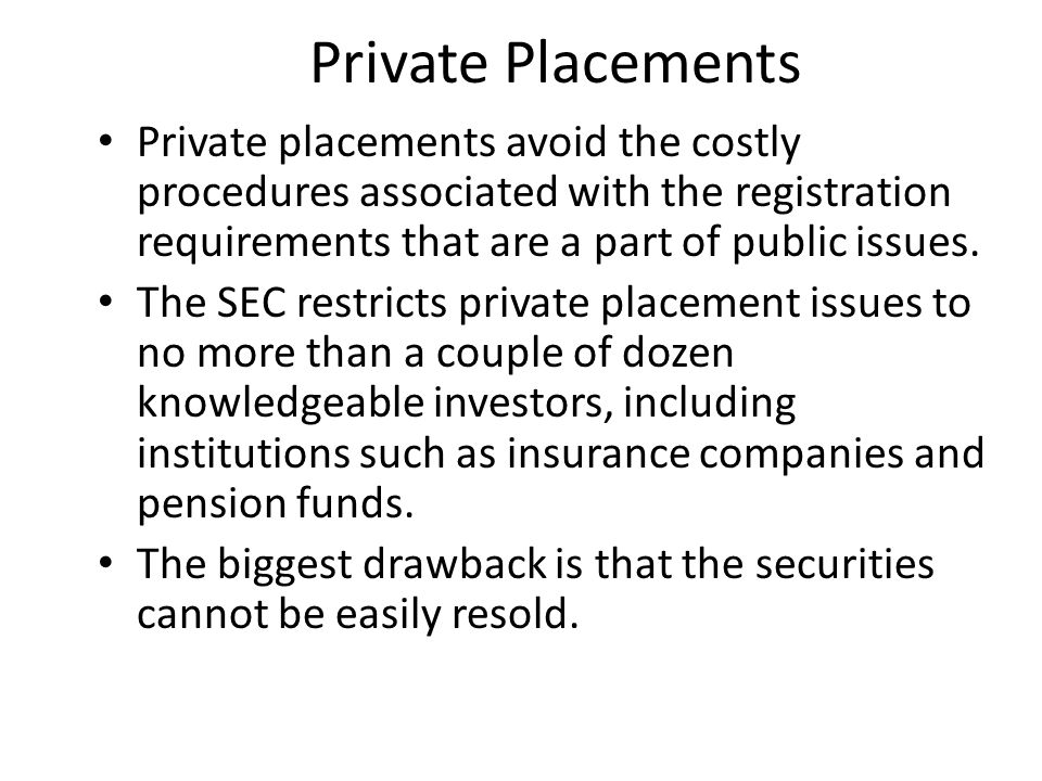 Private Placements Private placements avoid the costly procedures associated with the registration requirements that are a part of public issues.