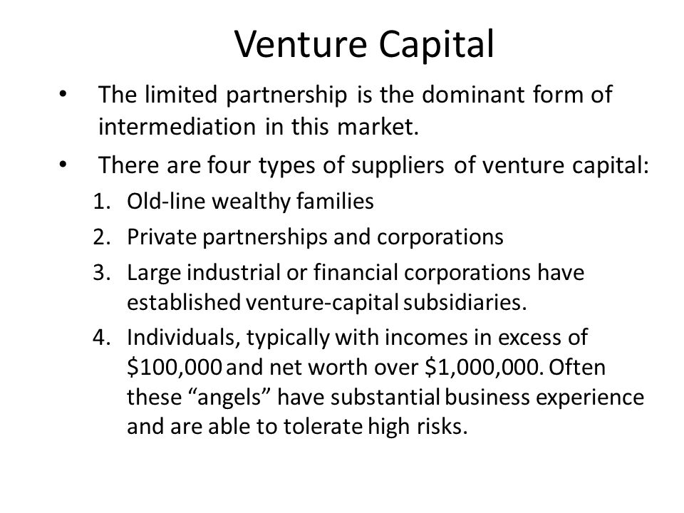 Venture Capital The limited partnership is the dominant form of intermediation in this market.
