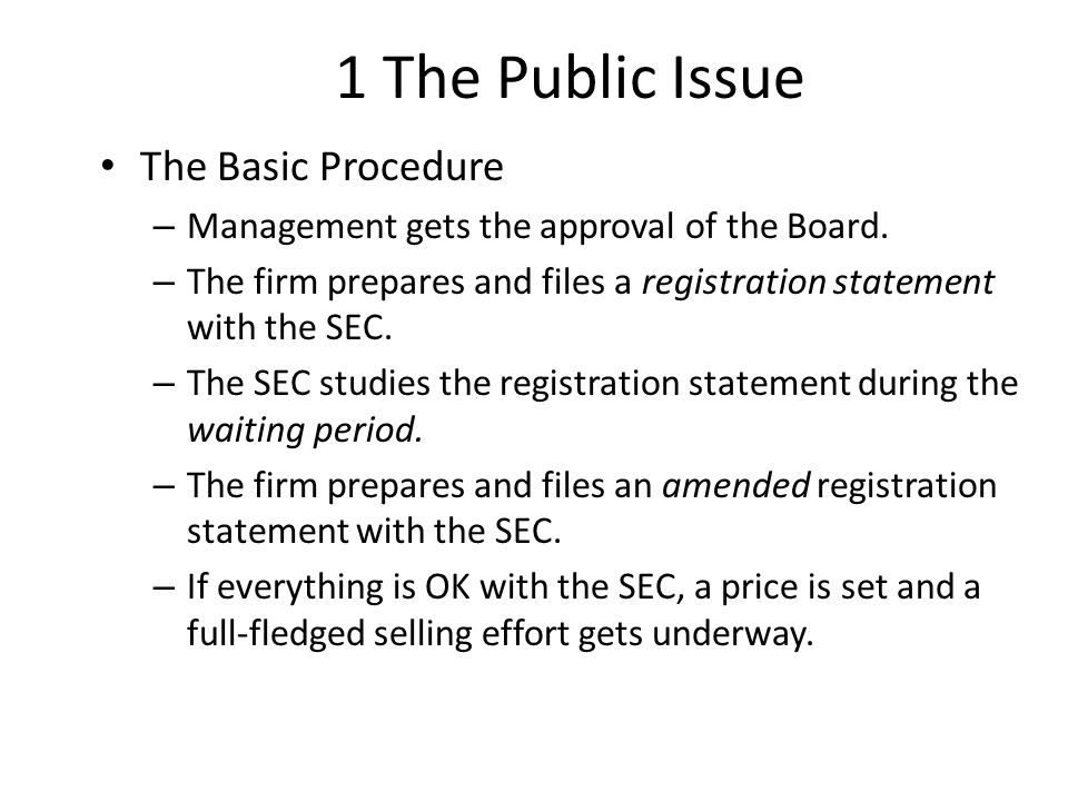 1 The Public Issue The Basic Procedure – Management gets the approval of the Board.