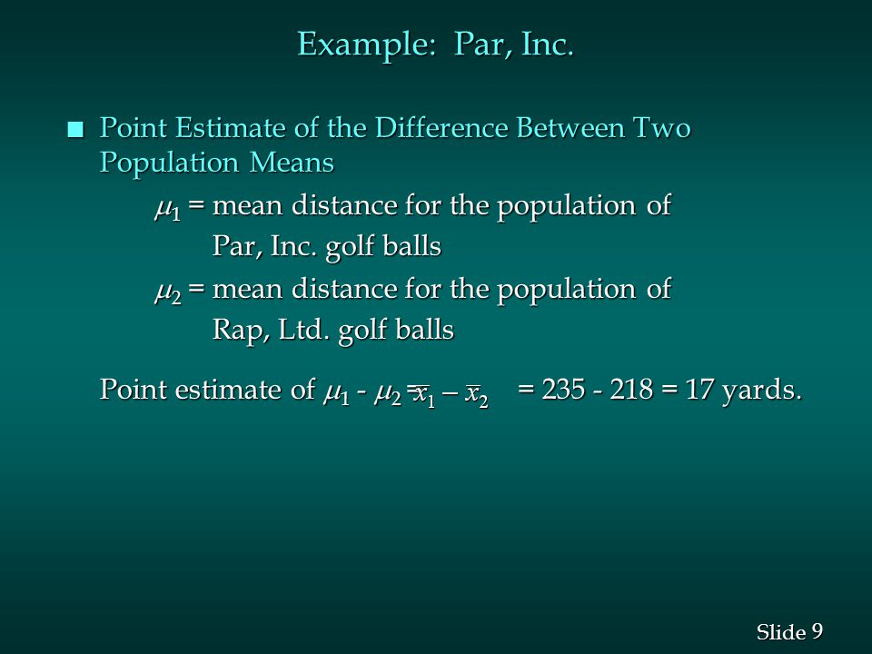 9 9 Slide n Point Estimate of the Difference Between Two Population Means  1 = mean distance for the population of Par, Inc.