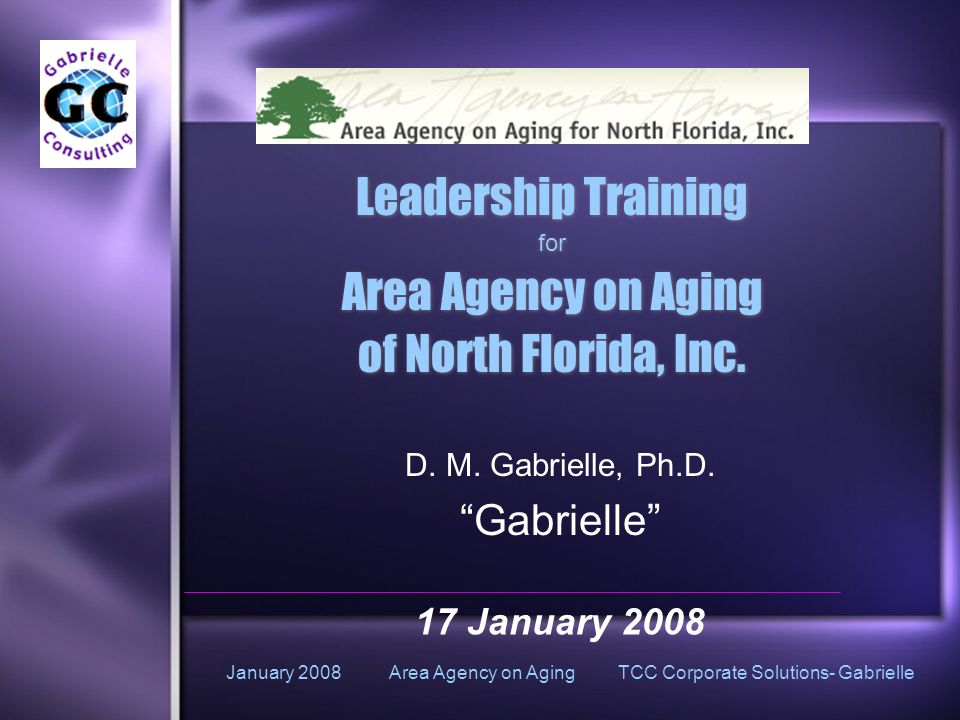 January 2008 Area Agency on Aging TCC Corporate Solutions- Gabrielle Leadership Training for Area Agency on Aging of North Florida, Inc.