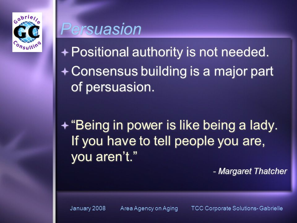 January 2008 Area Agency on Aging TCC Corporate Solutions- Gabrielle Persuasion  Positional authority is not needed.