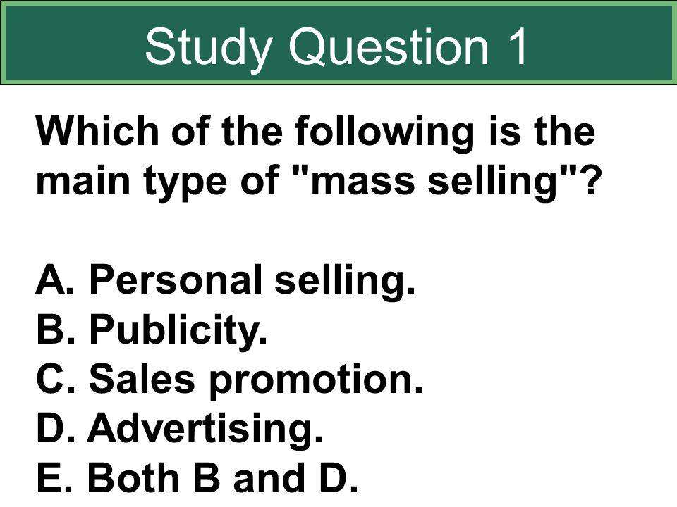 Which of the following is the main type of mass selling .