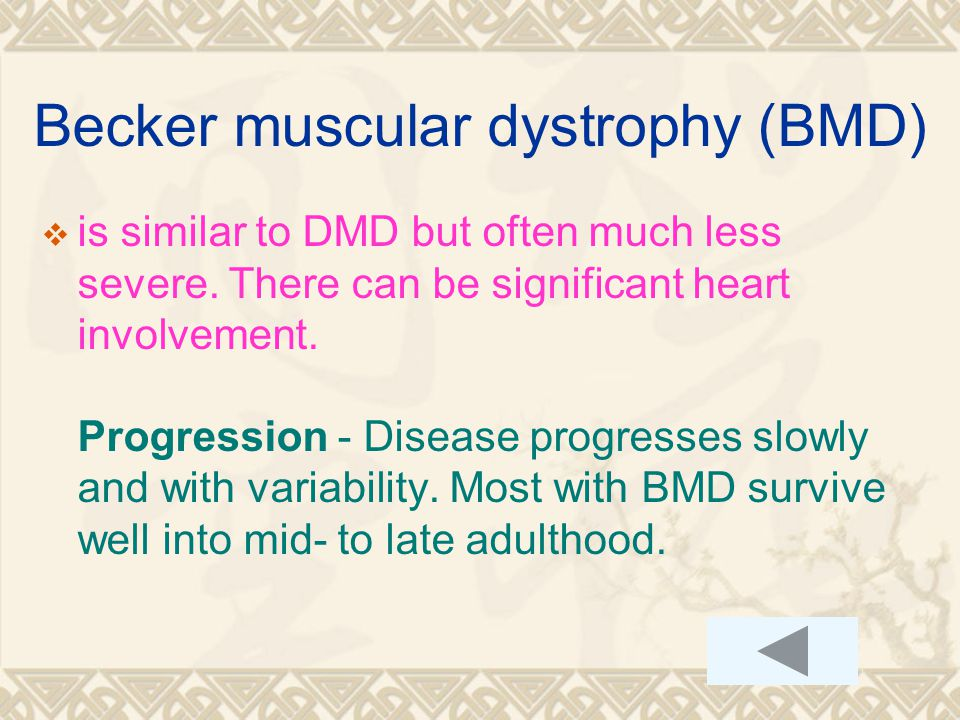 Becker muscular dystrophy (BMD)  is similar to DMD but often much less severe.