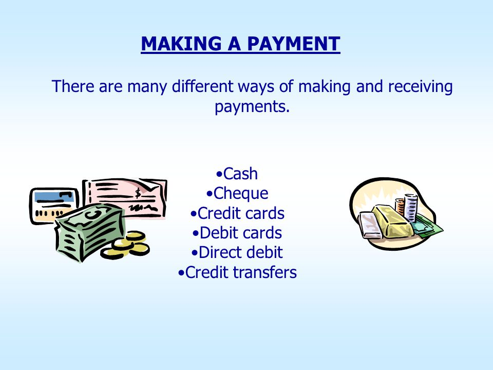 There are many different ways of making and receiving payments.