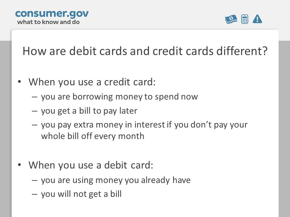 How are debit cards and credit cards different.