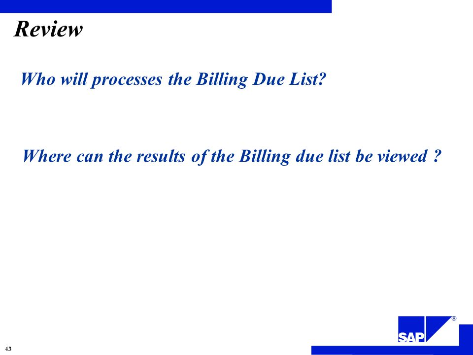 Review Who will processes the Billing Due List.