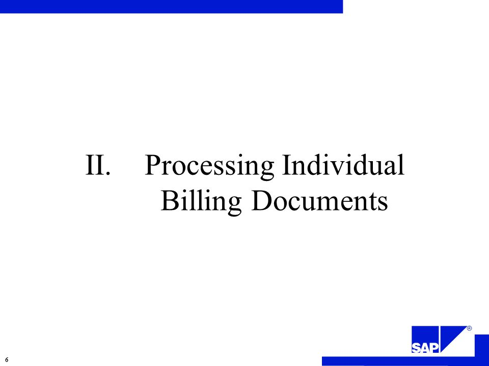 II.Processing Individual Billing Documents 6