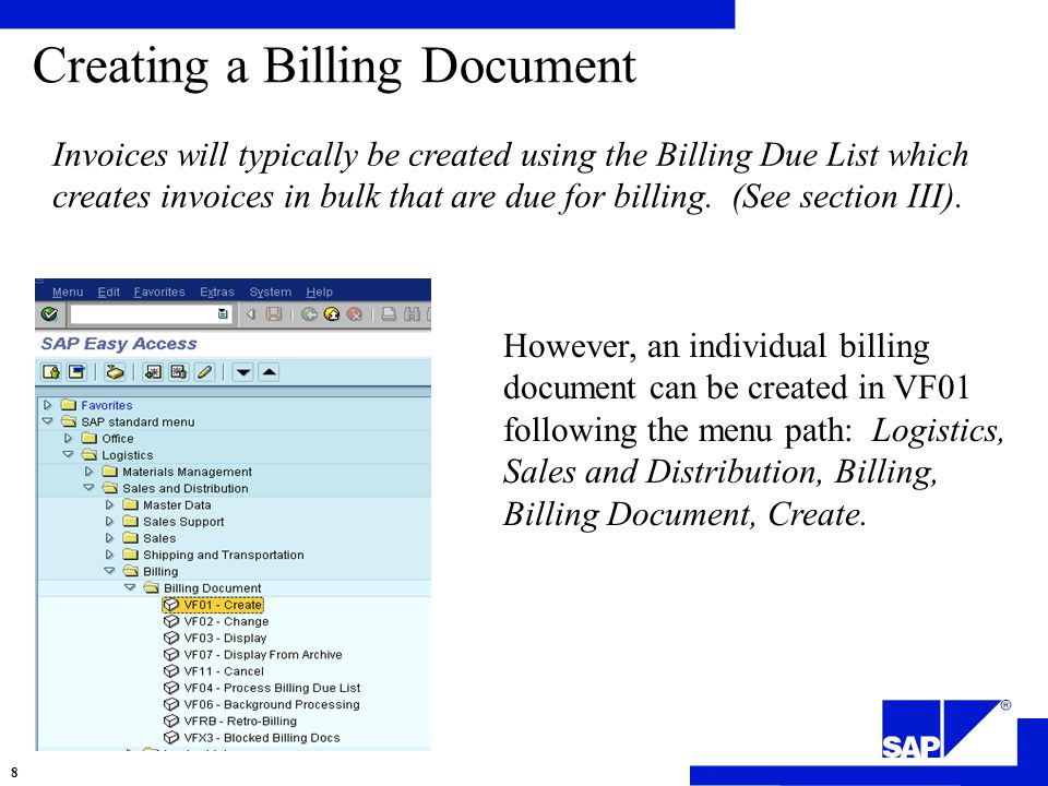 Creating a Billing Document Invoices will typically be created using the Billing Due List which creates invoices in bulk that are due for billing.