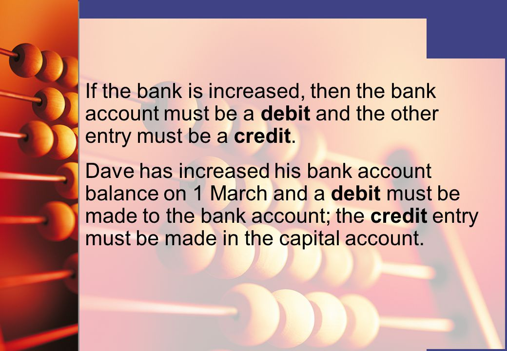 If the bank is increased, then the bank account must be a debit and the other entry must be a credit.