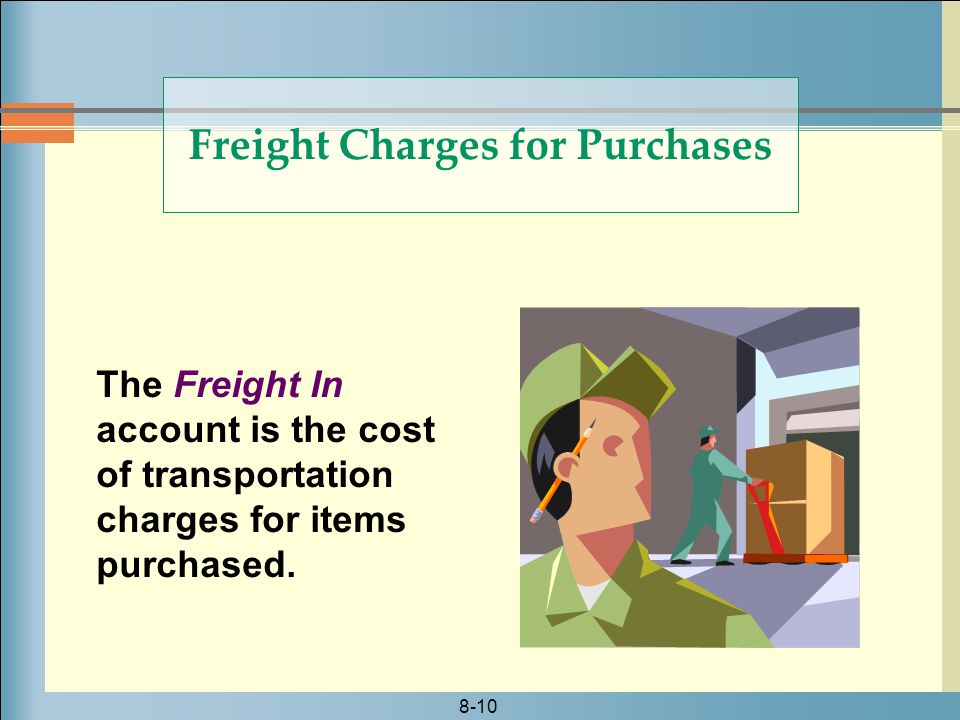 8-10 Freight Charges for Purchases The Freight In account is the cost of transportation charges for items purchased.