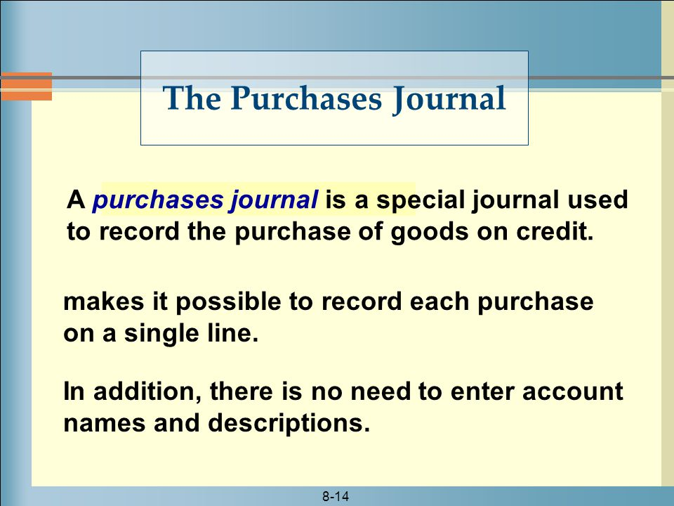8-14 A purchases journal is a special journal used to record the purchase of goods on credit.