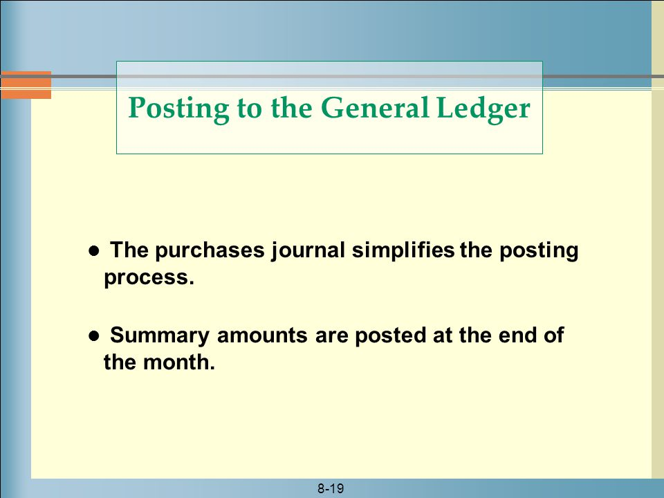 8-19 Posting to the General Ledger The purchases journal simplifies the posting process.