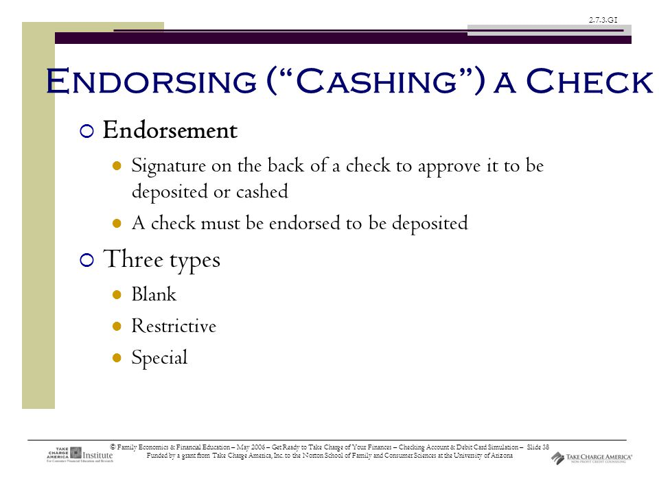 © Family Economics & Financial Education – May 2006 – Get Ready to Take Charge of Your Finances – Checking Account & Debit Card Simulation – Slide 38 Funded by a grant from Take Charge America, Inc.