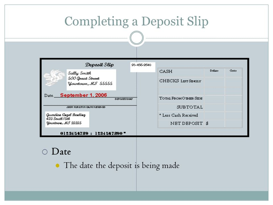 Completing a Deposit Slip  Date The date the deposit is being made