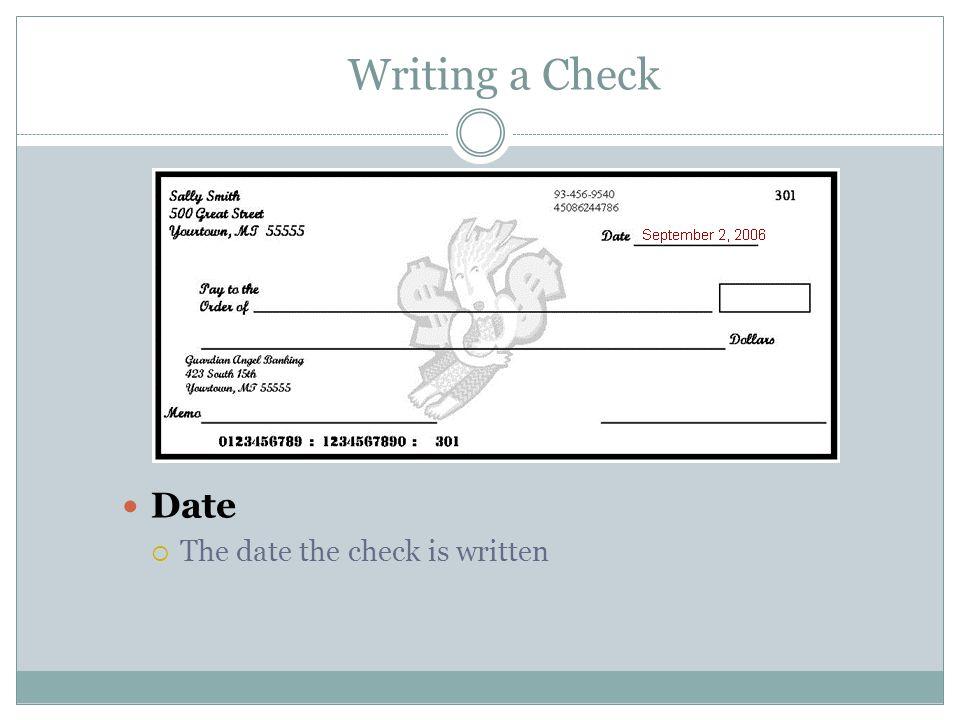 Writing a Check Date  The date the check is written
