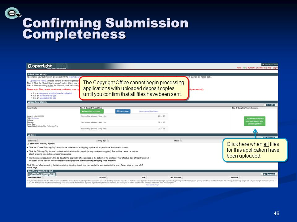 Confirming Submission Completeness The Copyright Office cannot begin processing applications with uploaded deposit copies until you confirm that all files have been sent.