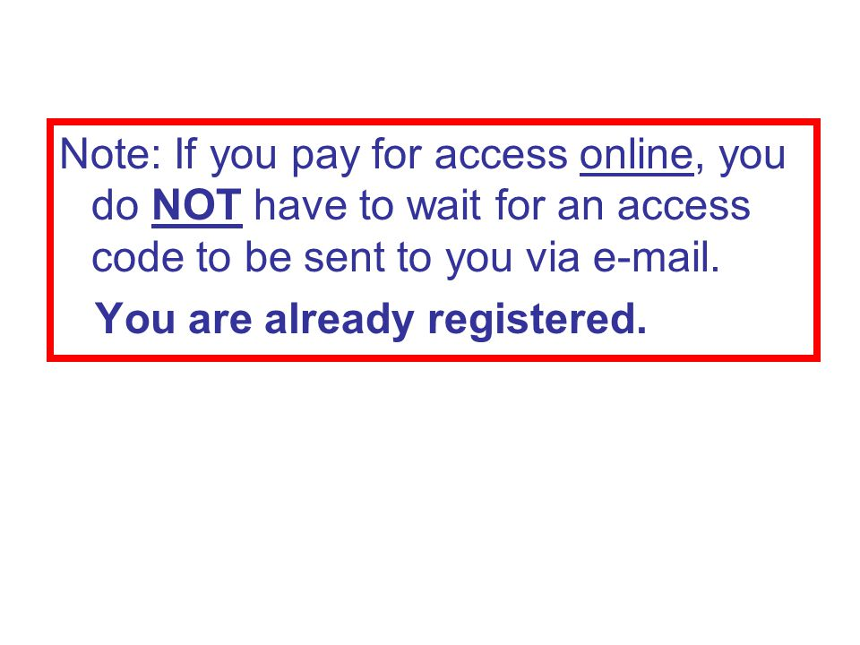 Note: If you pay for access online, you do NOT have to wait for an access code to be sent to you via  .