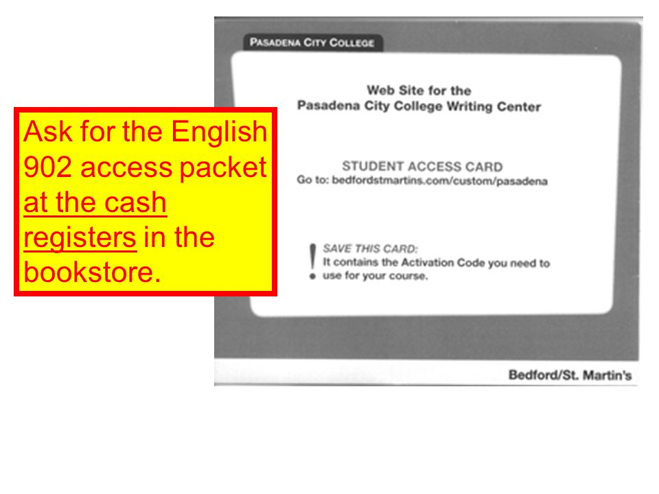 Ask for the English 902 access packet at the cash registers in the bookstore.