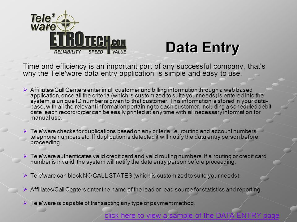Data Entry Time and efficiency is an important part of any successful company, that s why the Tele ware data entry application is simple and easy to use.