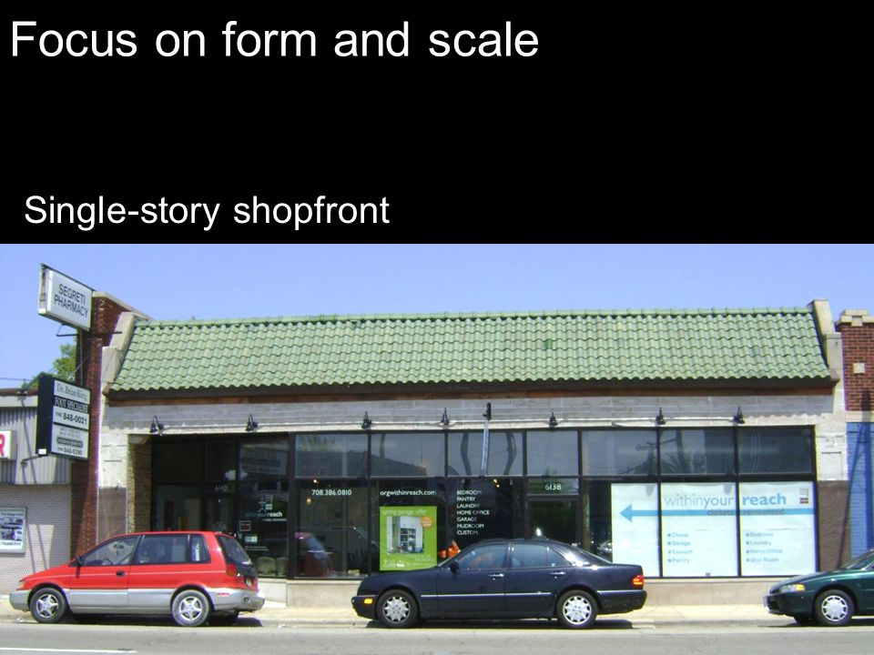 Focus on form and scale Single-story shopfront