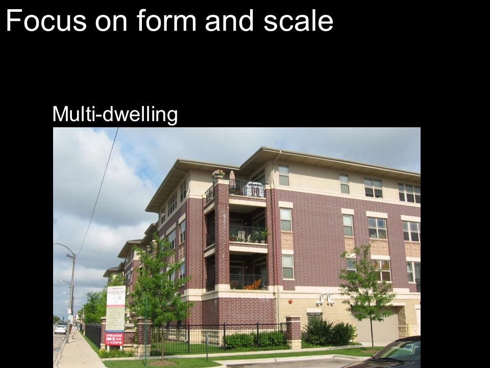 Focus on form and scale Multi-dwelling