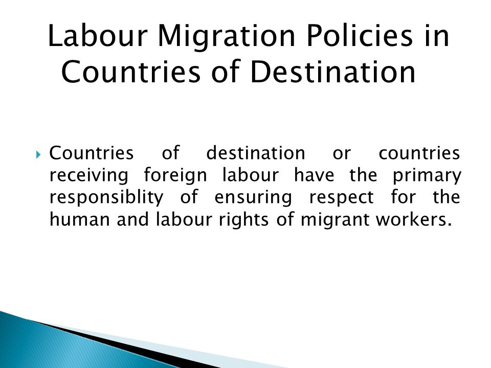  Countries of destination or countries receiving foreign labour have the primary responsiblity of ensuring respect for the human and labour rights of migrant workers.