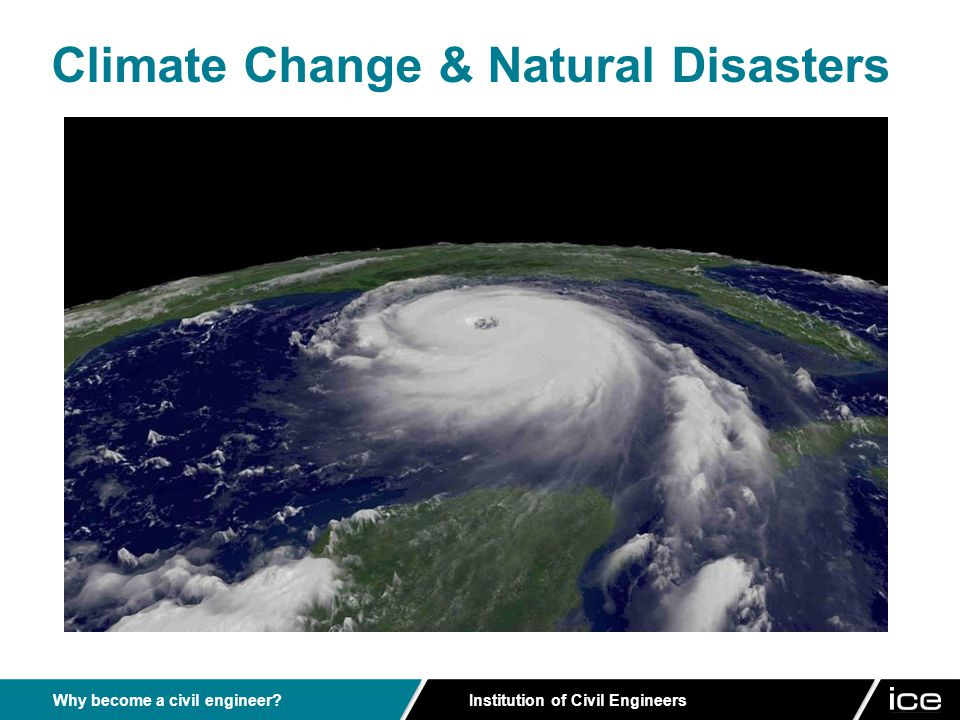 Institution of Civil Engineers Why become a civil engineer Climate Change & Natural Disasters
