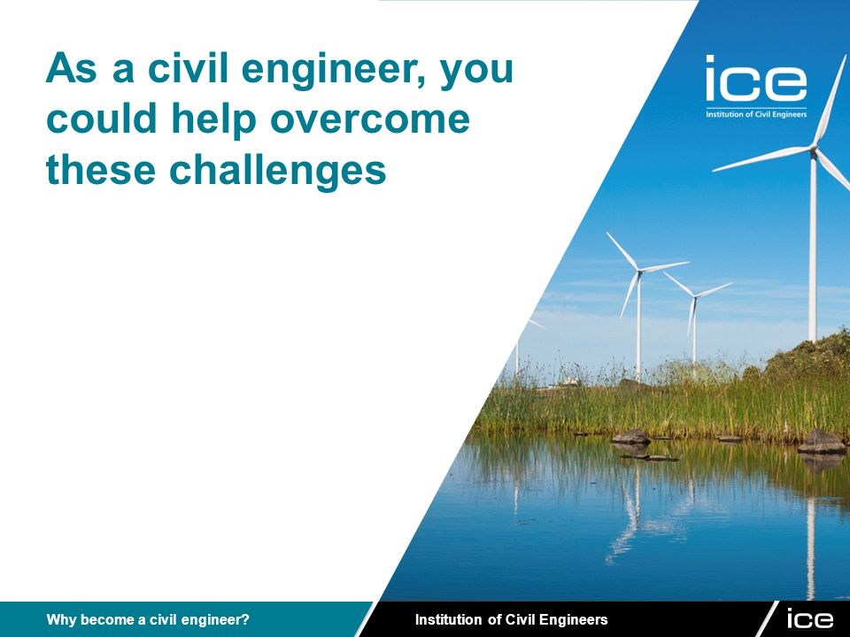 Institution of Civil Engineers Why become a civil engineer.