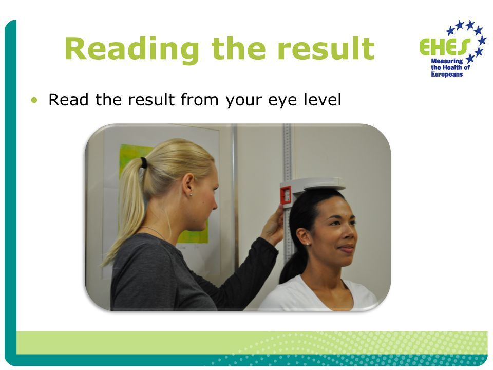 Reading the result Read the result from your eye level
