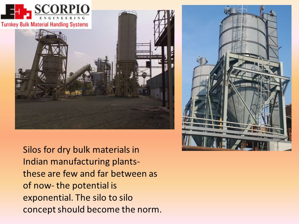 Silos for dry bulk materials in Indian manufacturing plants- these are few and far between as of now- the potential is exponential.