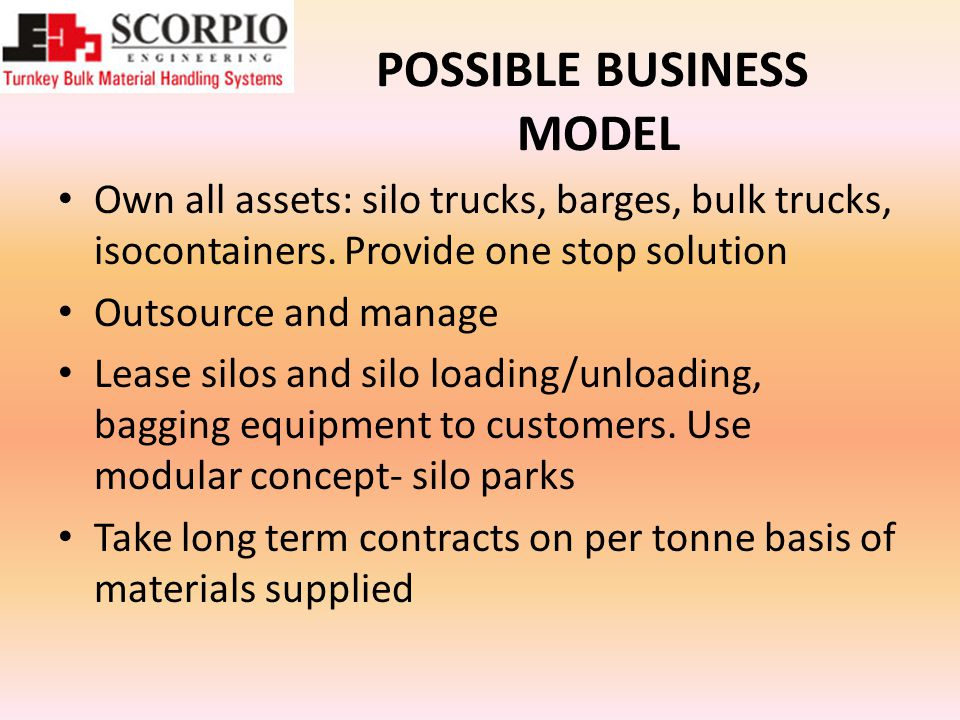 POSSIBLE BUSINESS MODEL Own all assets: silo trucks, barges, bulk trucks, isocontainers.