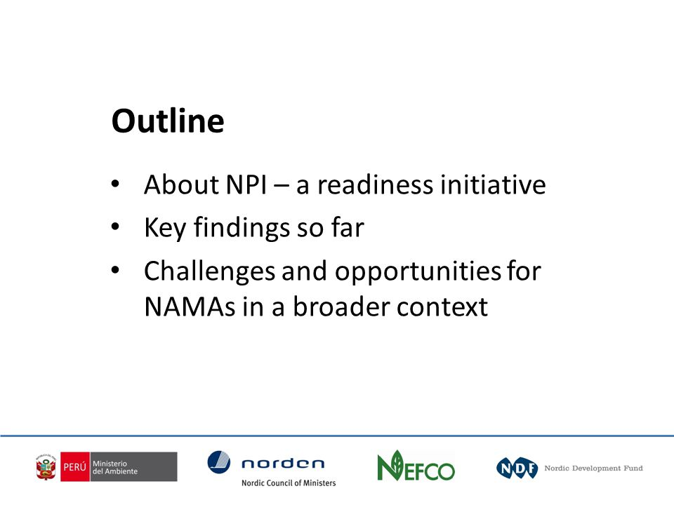 About NPI – a readiness initiative Key findings so far Challenges and opportunities for NAMAs in a broader context Outline