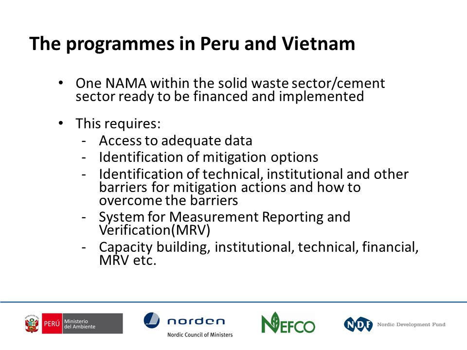 One NAMA within the solid waste sector/cement sector ready to be financed and implemented This requires: -Access to adequate data -Identification of mitigation options -Identification of technical, institutional and other barriers for mitigation actions and how to overcome the barriers -System for Measurement Reporting and Verification(MRV) -Capacity building, institutional, technical, financial, MRV etc.
