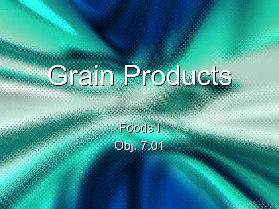 Grain Products Foods I Obj Foods I Obj. 7.01