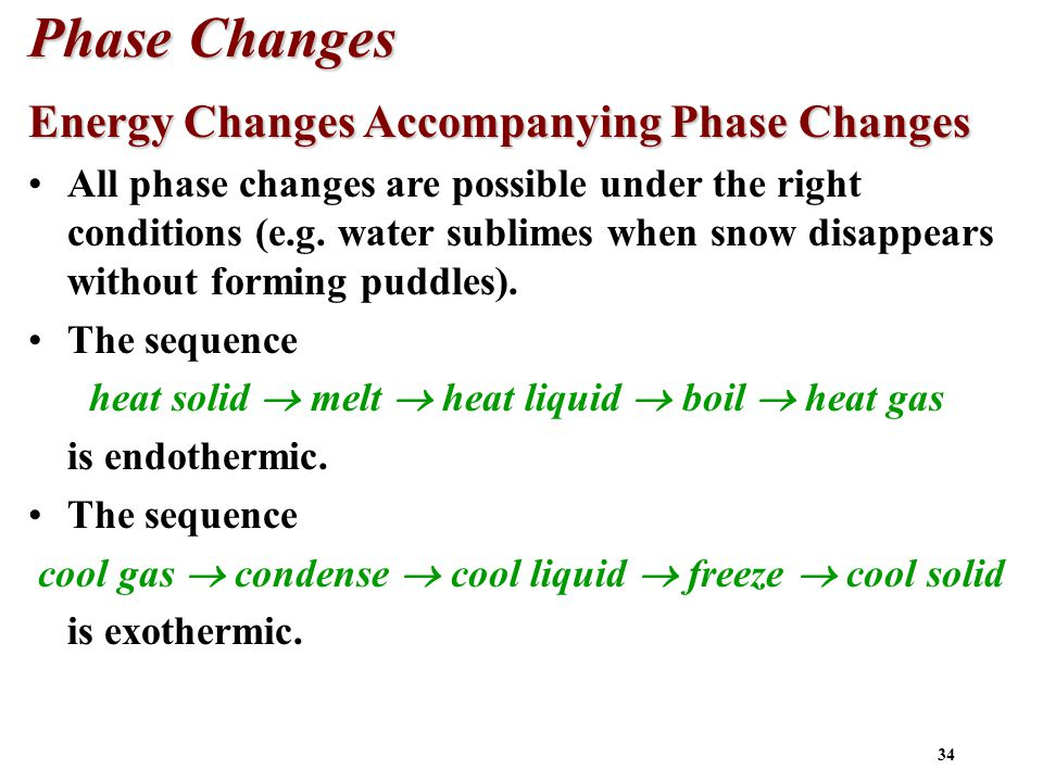 34 Phase Changes Energy Changes Accompanying Phase Changes All phase changes are possible under the right conditions (e.g.