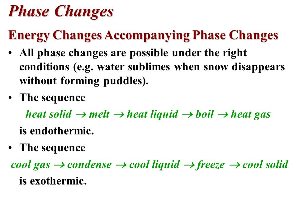 Phase Changes Energy Changes Accompanying Phase Changes All phase changes are possible under the right conditions (e.g.