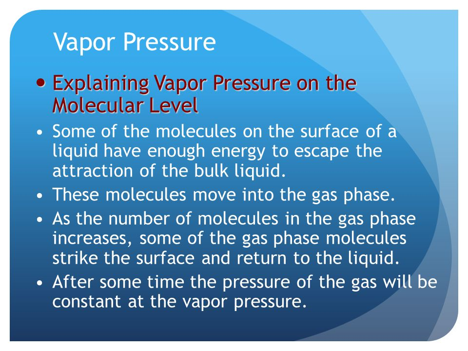 Vapor Pressure Explaining Vapor Pressure on the Molecular Level Explaining Vapor Pressure on the Molecular Level Some of the molecules on the surface of a liquid have enough energy to escape the attraction of the bulk liquid.
