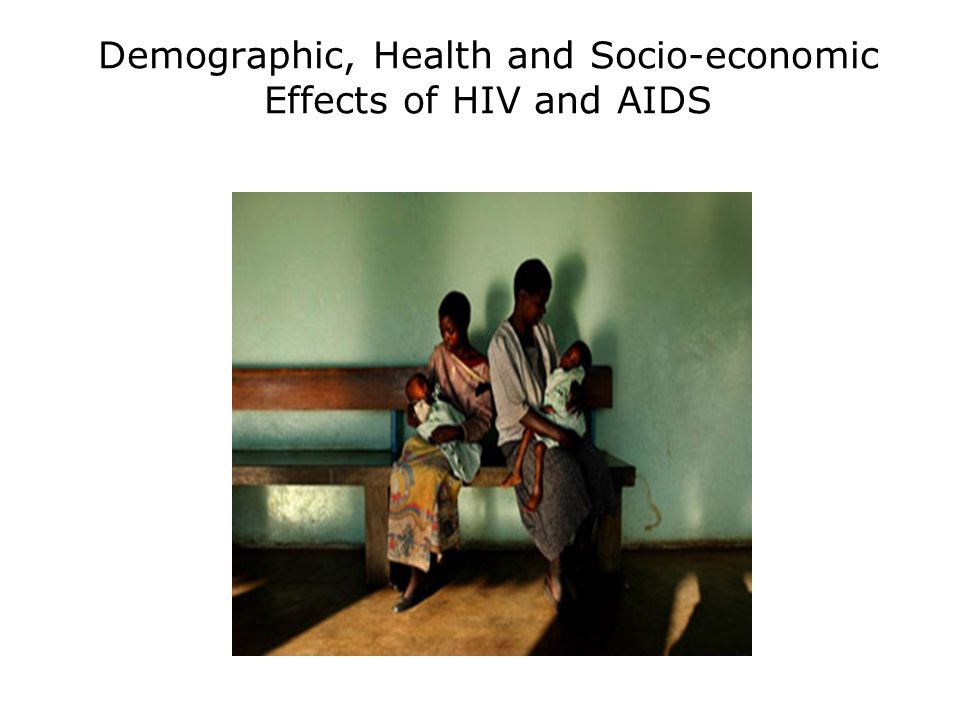 Demographic, Health and Socio-economic Effects of HIV and AIDS
