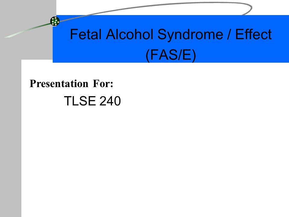 fetal alcohol syndrome effect fas e tlse presentation for  1 fetal alcohol syndrome effect fas e tlse 240 presentation for