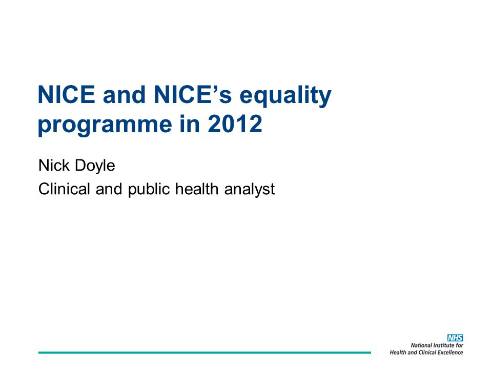 NICE and NICE's equality programme in 2012 Nick Doyle Clinical and public health analyst
