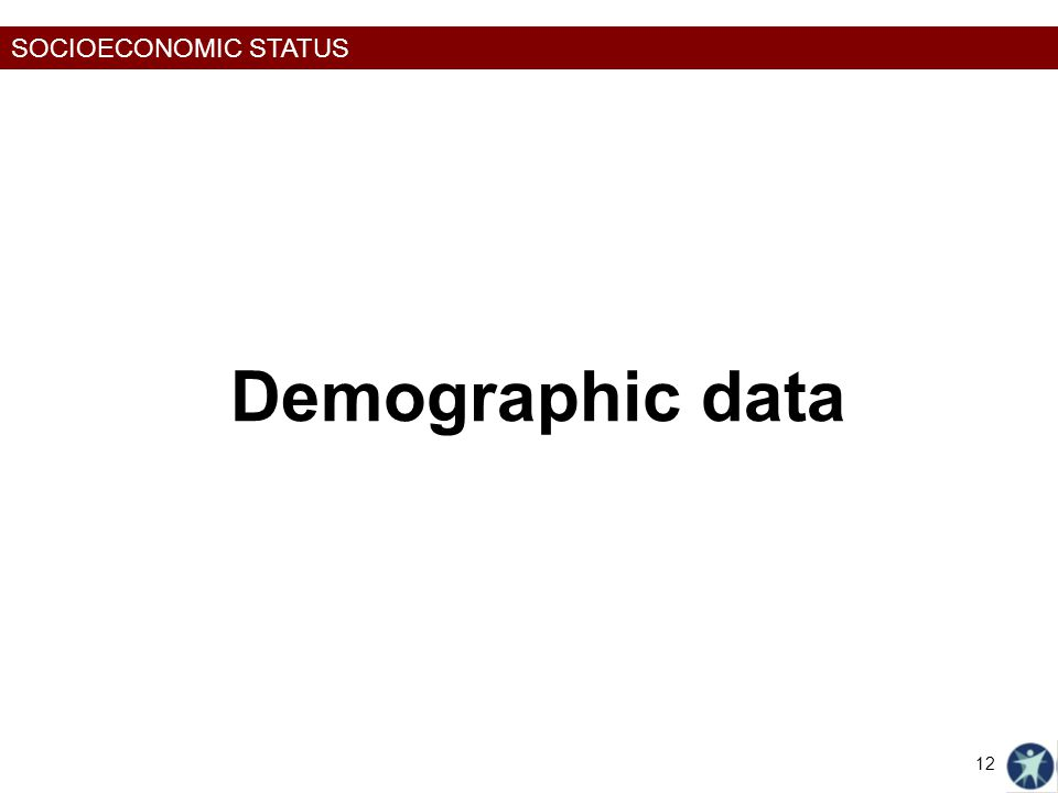 SOCIOECONOMIC STATUS Demographic data 12
