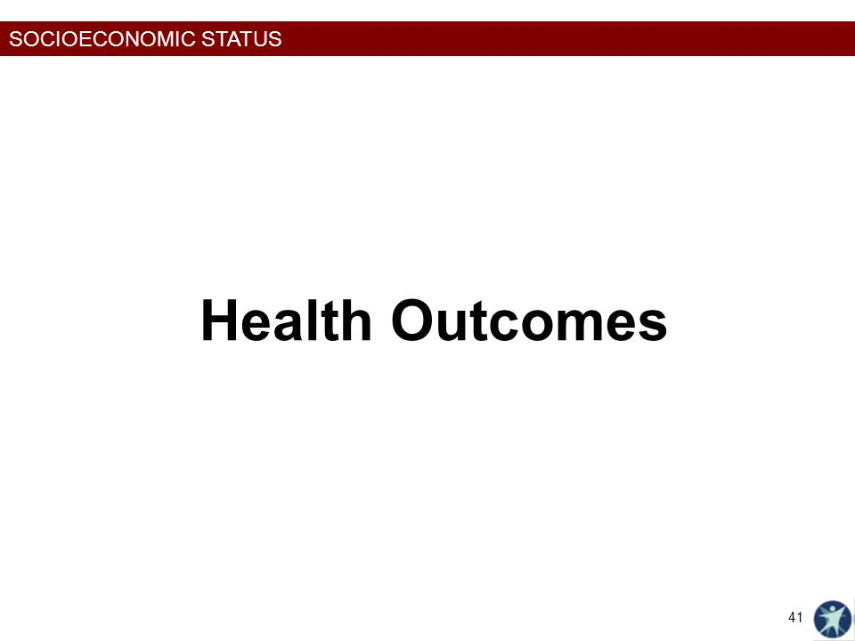 SOCIOECONOMIC STATUS Health Outcomes 41