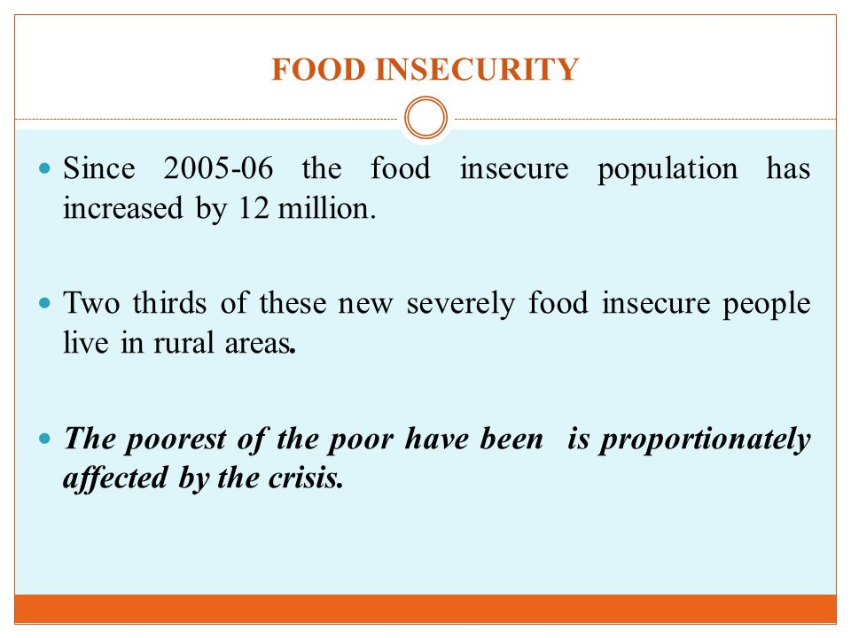 FOOD INSECURITY Since the food insecure population has increased by 12 million.