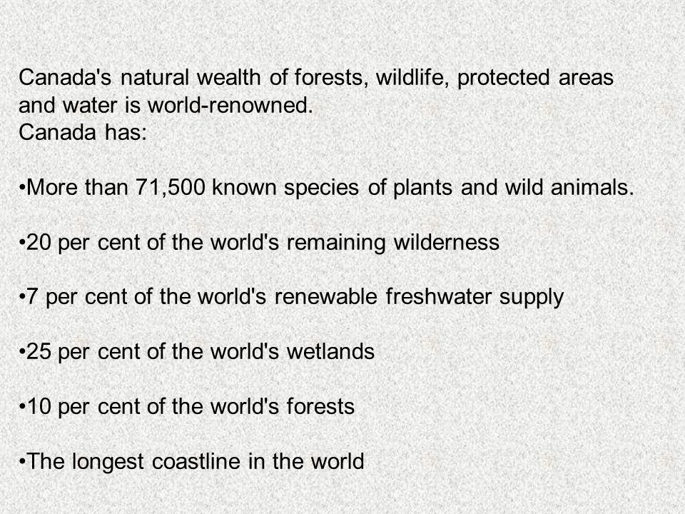 Canada s natural wealth of forests, wildlife, protected areas and water is world-renowned.