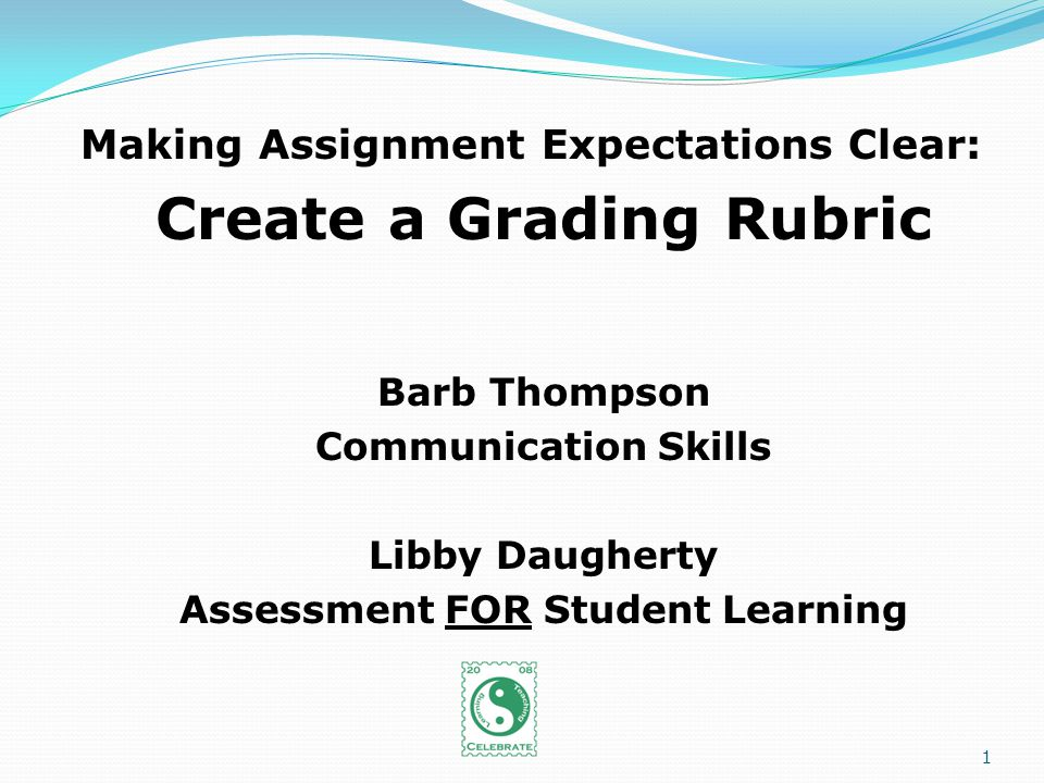 Making Assignment Expectations Clear: Create a Grading Rubric Barb Thompson Communication Skills Libby Daugherty Assessment FOR Student Learning 1